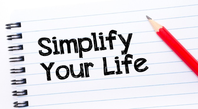 7 Easy Steps To Simplify Your Life Today