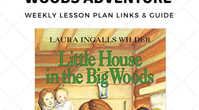 Little House In The Big Woods Adventure Weekly Lesson Plan Links & Guide