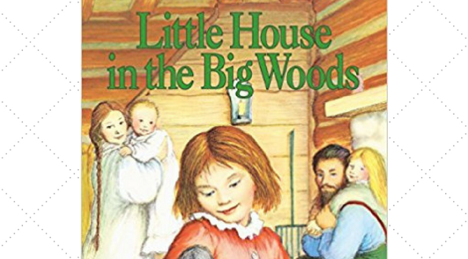 Little House In The Big Woods Adventure: Week by Week Language Arts Lessons