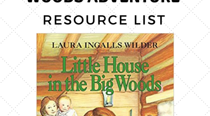 Little House In The Big Woods Adventure Resource List