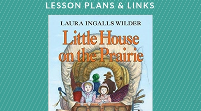 Little House On The Prairie: Week By Week Geography And History Lessons