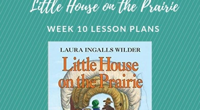 Little House On The Prairie Adventure Week 10 Lesson Plans