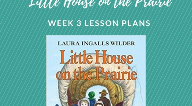 Little House On The Prairie Adventure Week 3 Lesson Plans