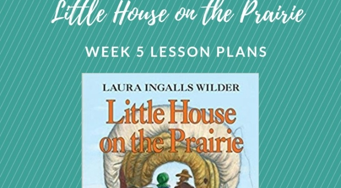 Little House On The Prairie Adventure Week 5 Lesson Plans