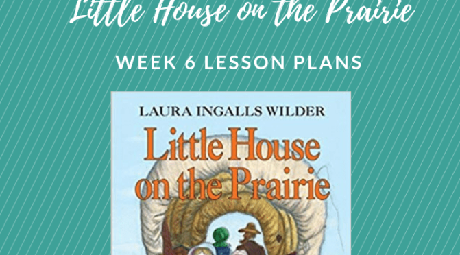 Little House On The Prairie Adventure Week 6 Lesson Plans