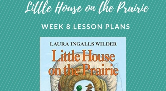 Little House On The Prairie Adventure Week 8 Lesson Plans