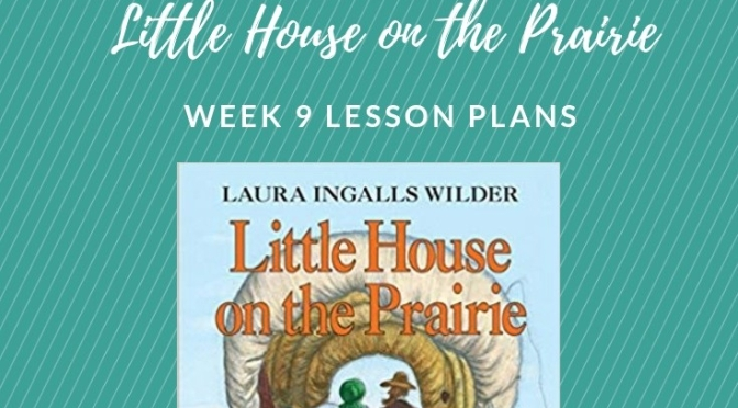 Little House On The Prairie Adventure Week 9 Lesson Plans