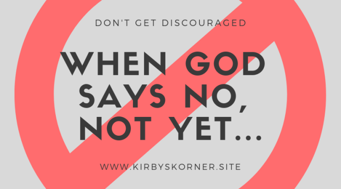 When God Says No, Not Yet…