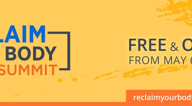 Join me for The Reclaim Your Body Summit!